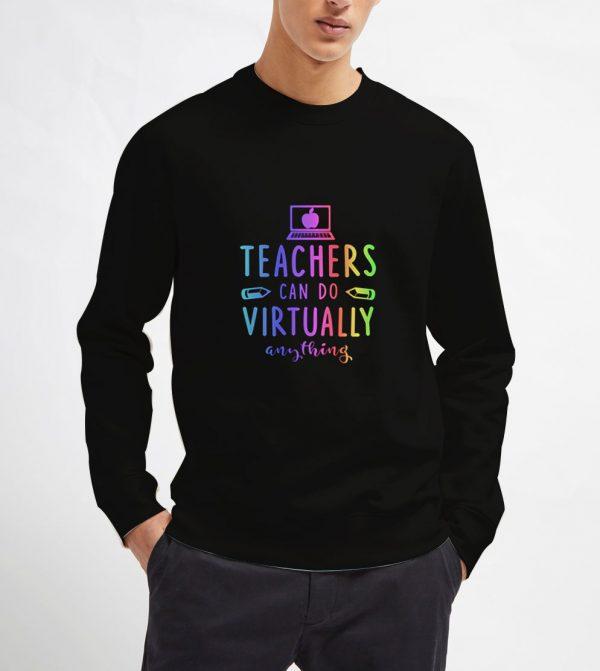 Teachers-Can-Do-Virtually-Anything-Sweatshirt